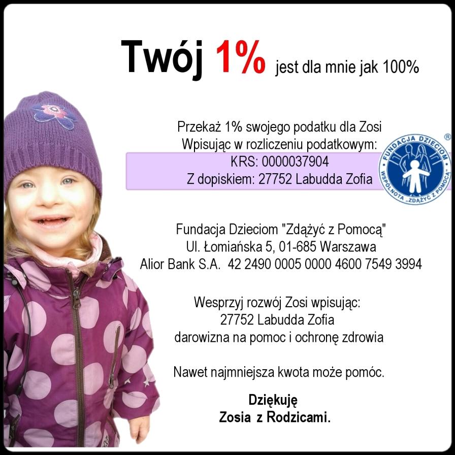 Zosia jest córką Ani, mojej przyjaciółki ze szkolnych lat. Proszę Was by w rozliczeniu podatkowym przekazać Zosi 1%. Poz.137. KRS: 0000037904. Poz.139. CEL: 27752 Labudda Zofia. Poz.140: Wyrażam zgodę: X